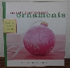 "MBA #4040-170  "" Instant Gratification Ornaments"" By Genevieve A Sterbenz"