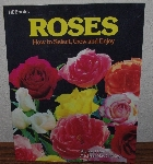 "MBA #4040-0063  ""1981 Roses How To Select, Grow & Enjoy"" By Richard Ray & Michael MacCaskey"